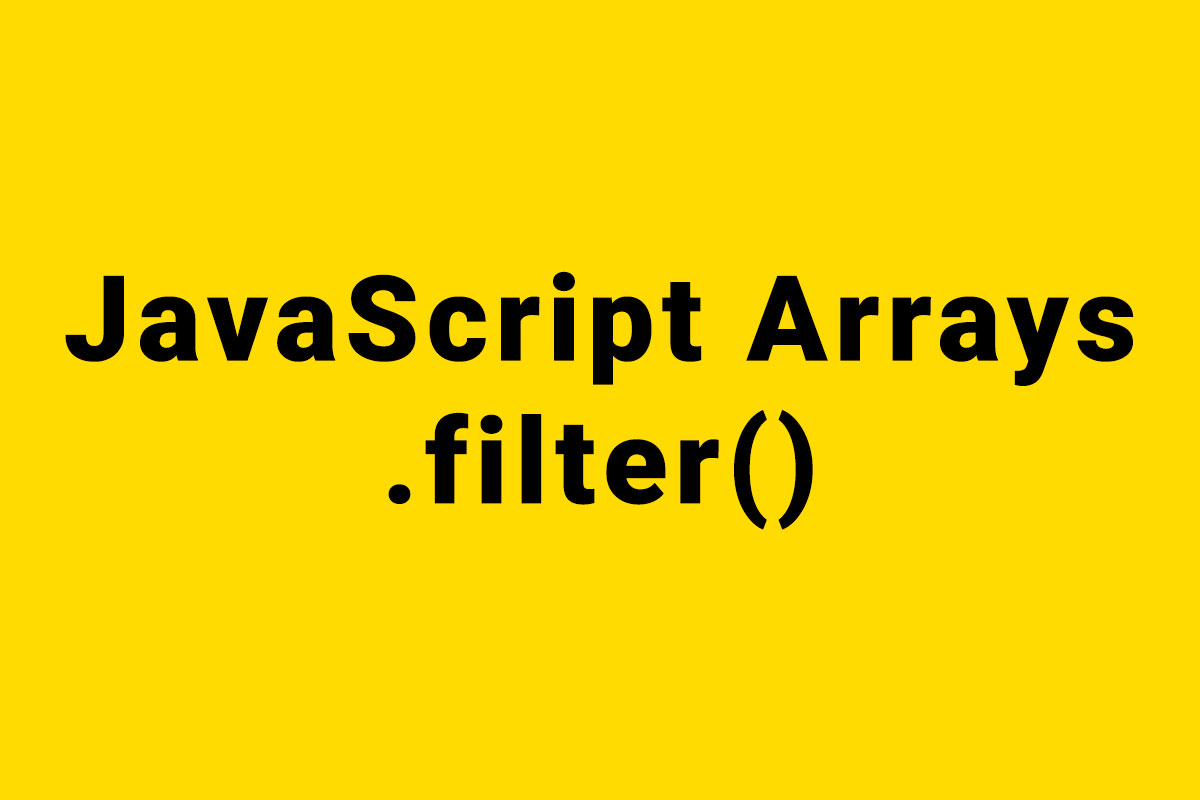 Yellow image with a title of JavaScript Arrays filter